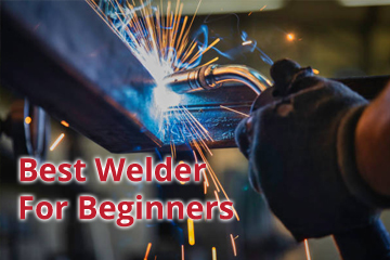 Best Welder For Beginners – TIG, Arc, Stick or MIG Welder Reviews
