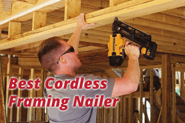 Best Cordless Framing Nailer –  Battery Operated Nail Gun Review